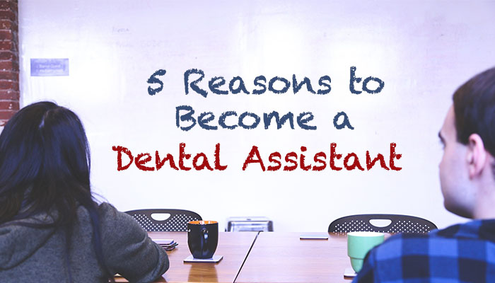 5 Reasons to Become a Dental Assistant